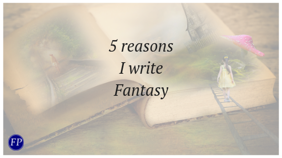 5 reasons I write fantasy