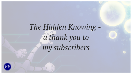 the hidden knowing - a thank you to all my subscribers