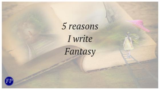 5 reasons I write fantasy