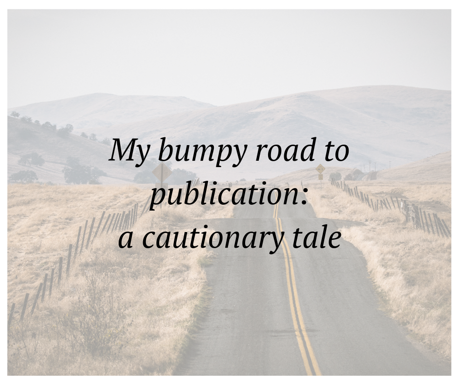 my bumpy road to publication: a cautionary tale