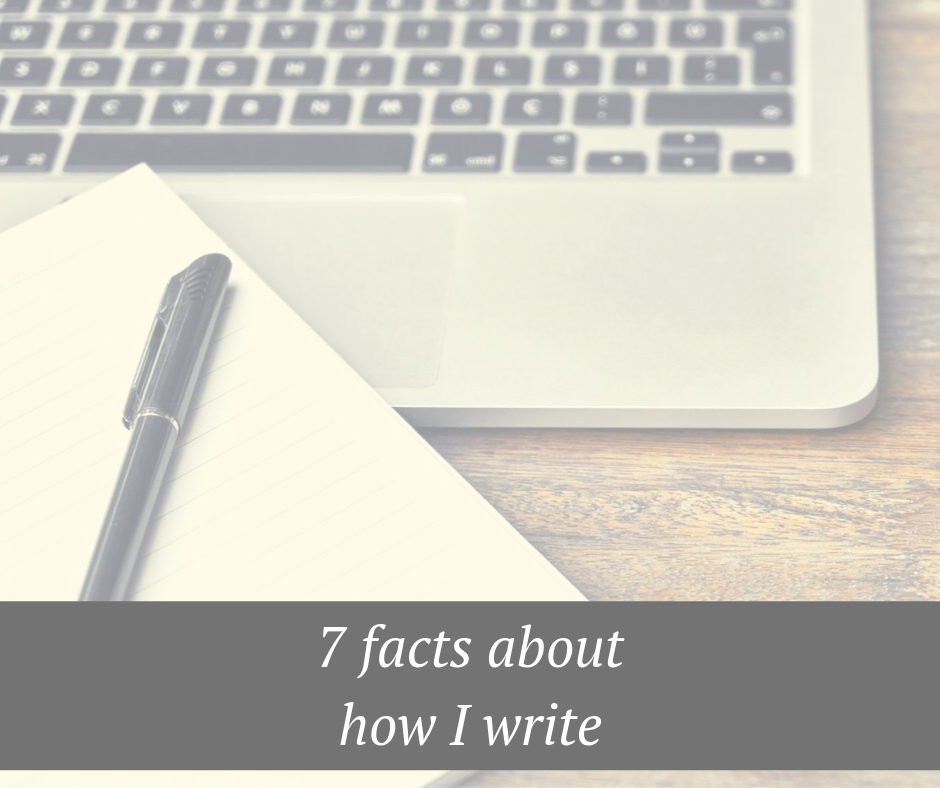 7 facts about how I write