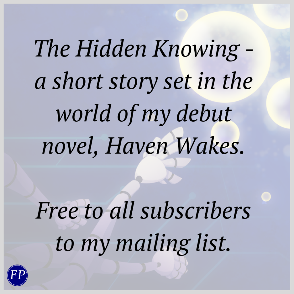 The Hidden Knowing - a short story set in the world of my debut novel, Haven Wakes. Free to all subscribers to my mailing list.