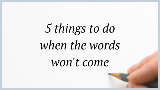 5 things to do when the words won't come