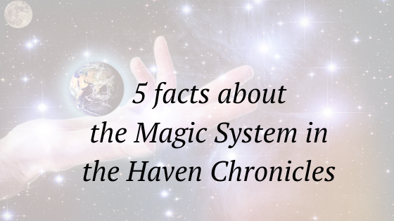 5 facts about the magic system in the Haven Chronicles