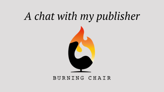 a chat with my publisher burning chair publishing